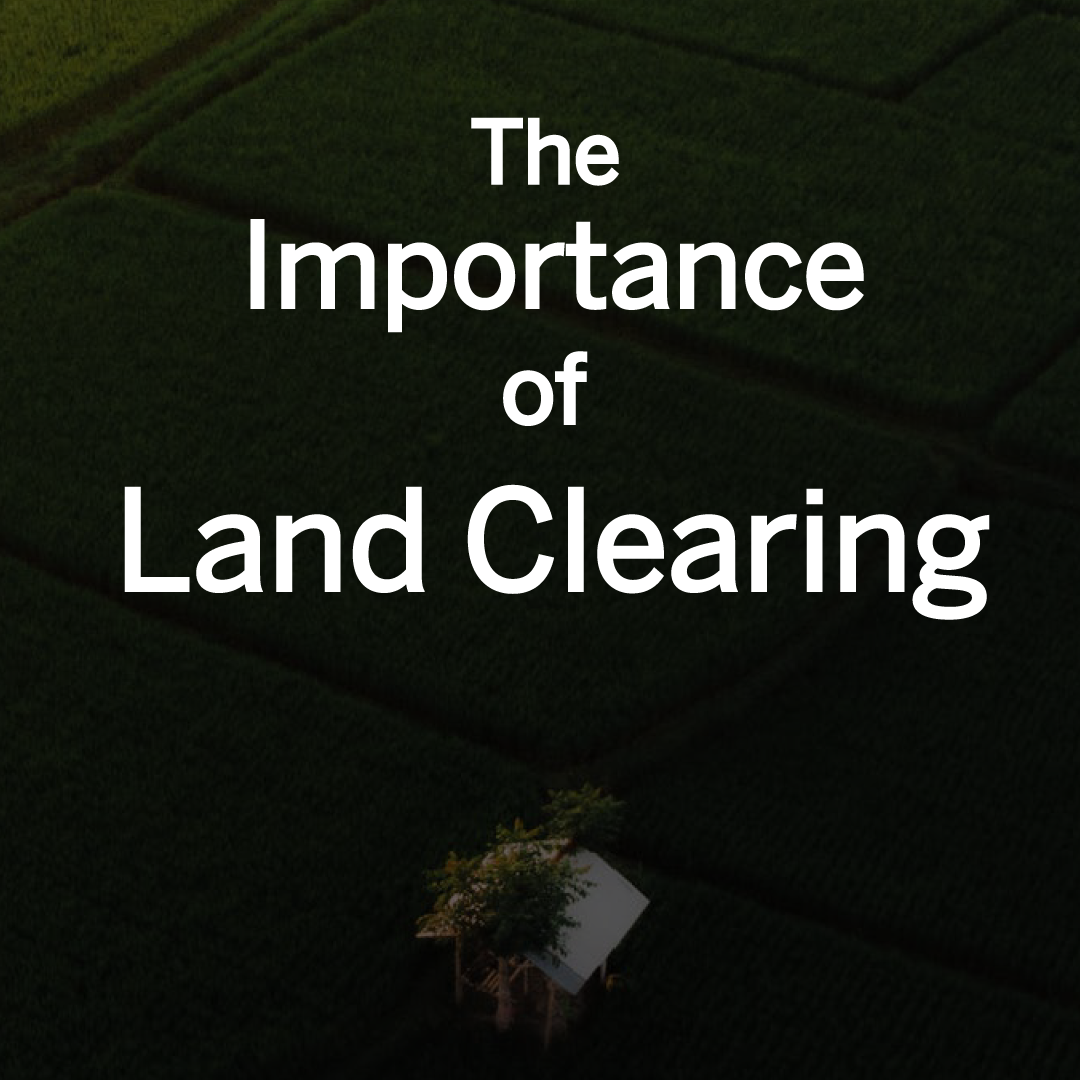 why land clearing is important rks services group inc