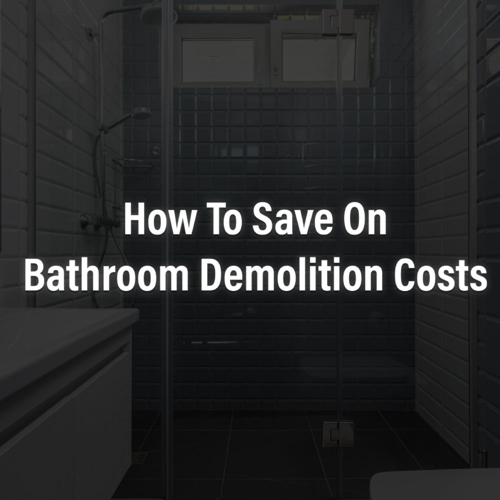 how to cut costs and save money on a bathroom demolition project RKS services group inc