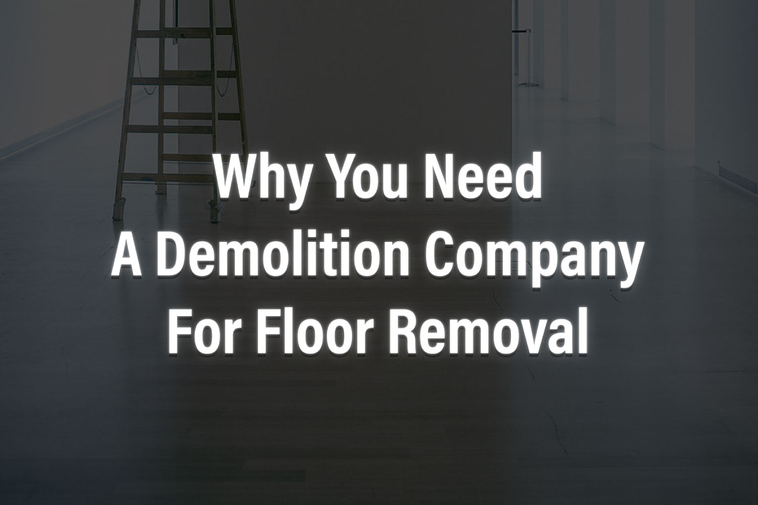 Why you need a professional demolition contractor for floor removal